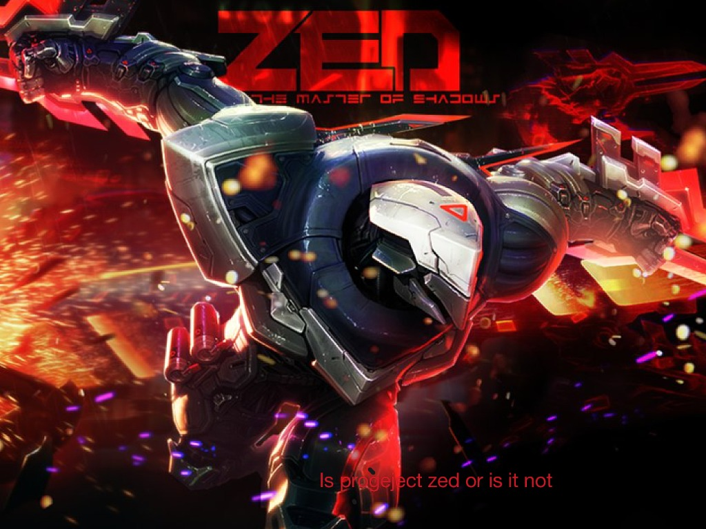 Who Likes Project Zed League Of Legends Showme