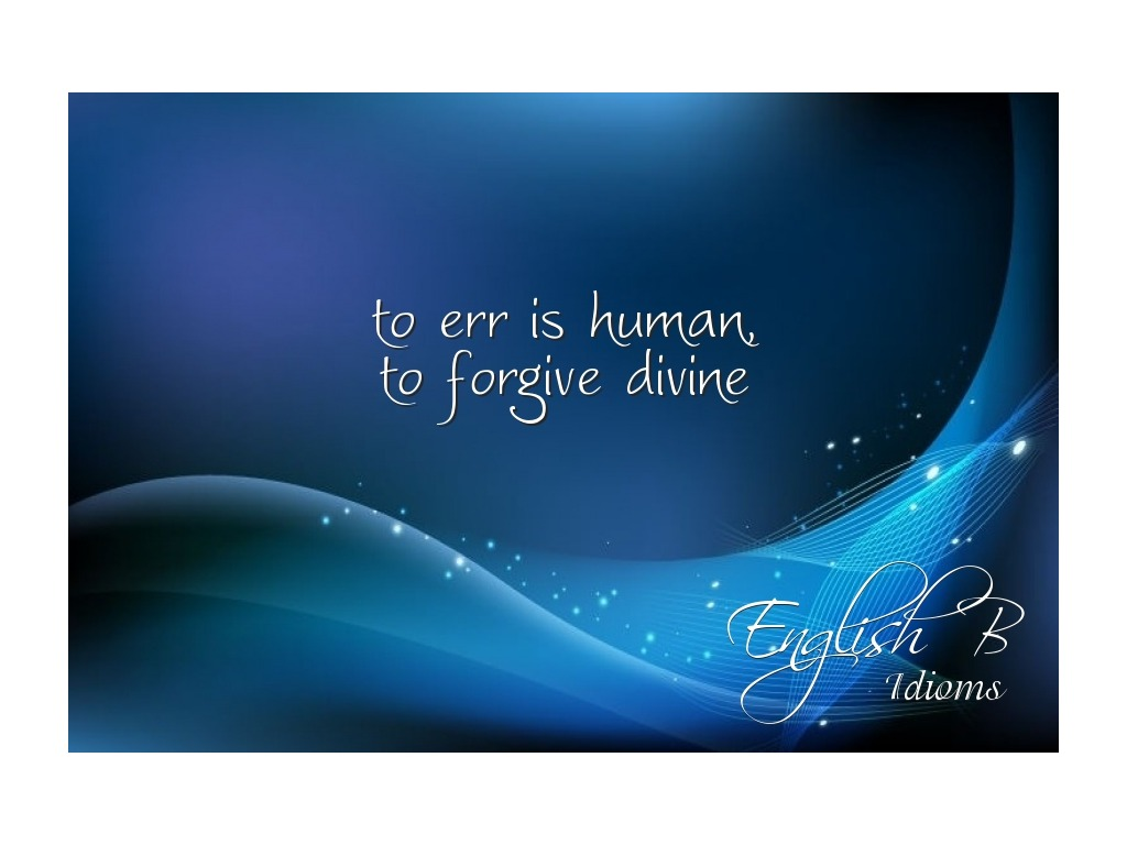 To err human to forgive divine