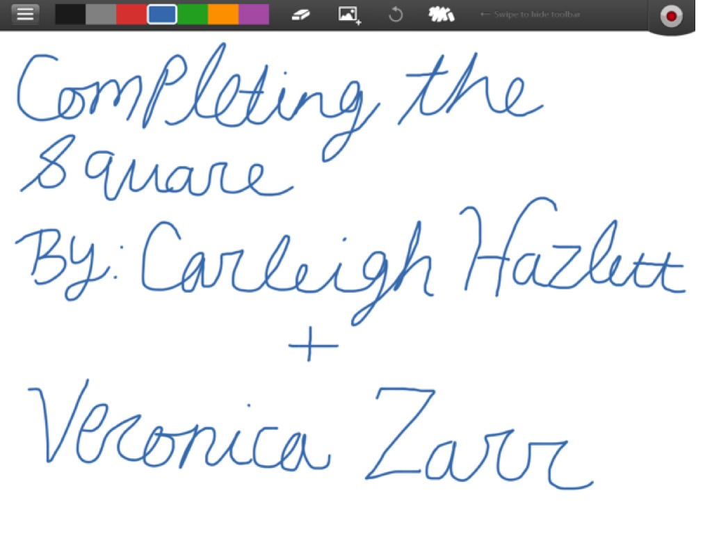 Completing the Square by Carleigh Hazlett and Veronica Zarr   ShowMe